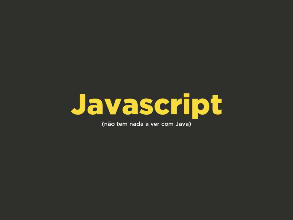 (não tem nada a ver com Java) Javascript