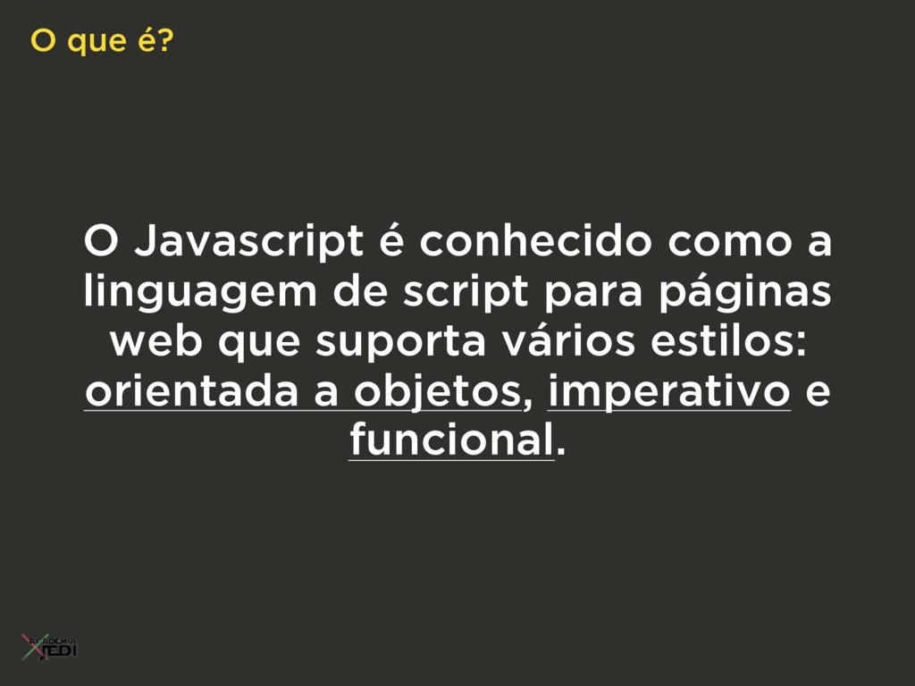 O Javascript é conhecido como a linguagem de sc...