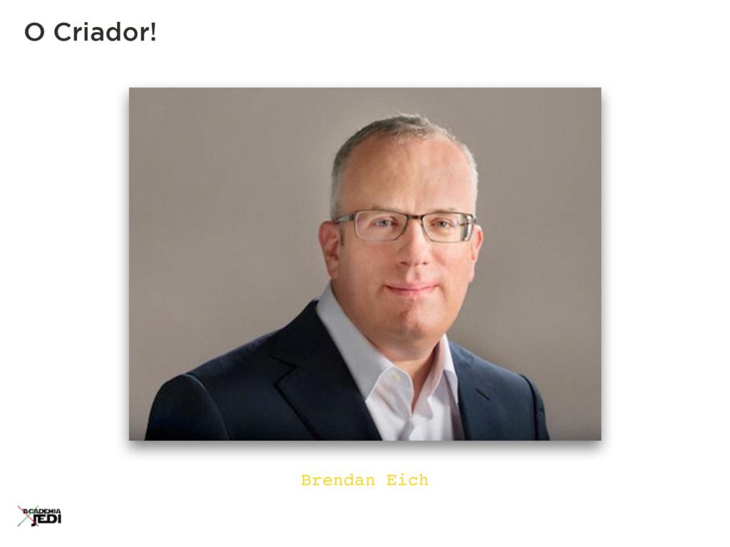 O Criador! Brendan Eich