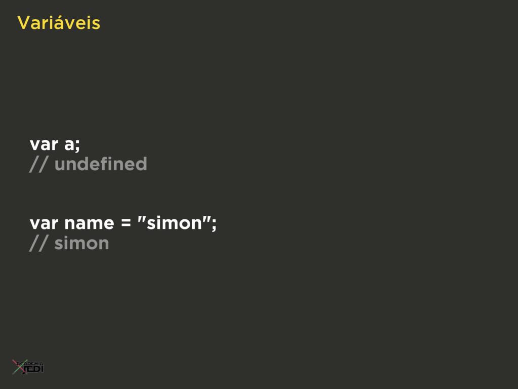 """var a; // undefined Variáveis var name = """"simon""""..."""