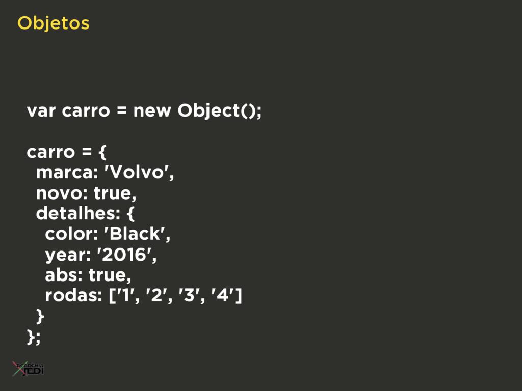 Objetos var carro = new Object(); carro = { mar...