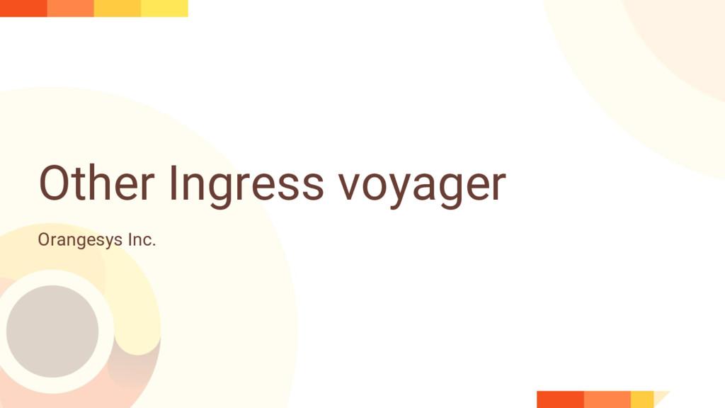 Other Ingress voyager Orangesys Inc.