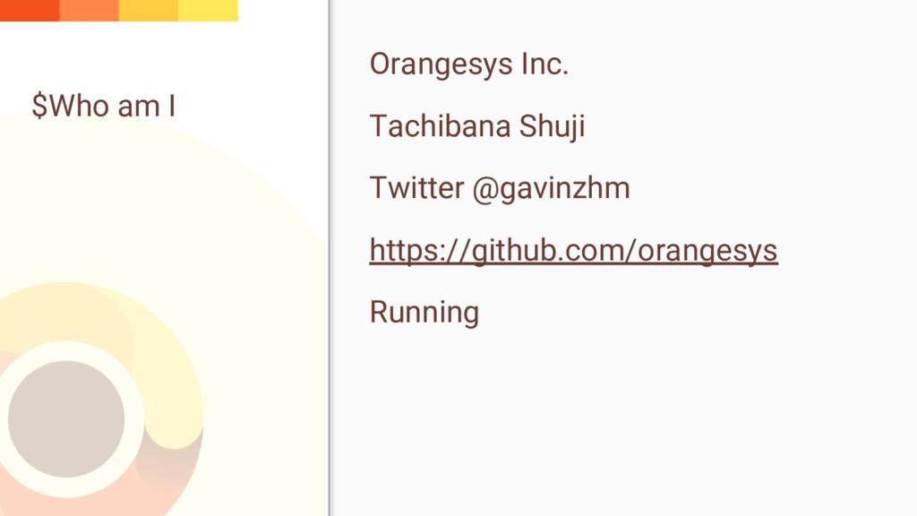 $Who am I Orangesys Inc. Tachibana Shuji Twitte...