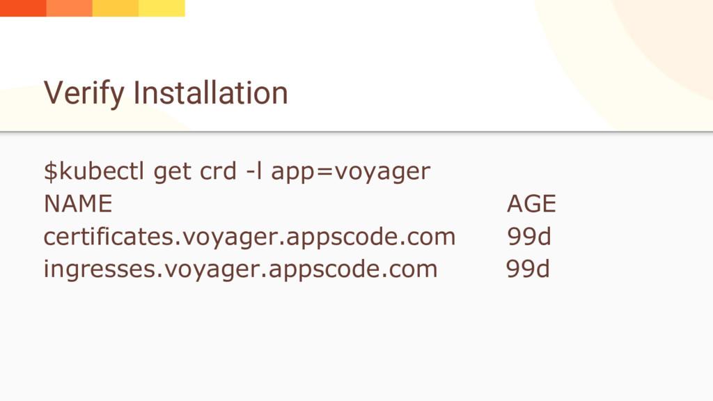 Verify Installation $kubectl get crd -l app=voy...