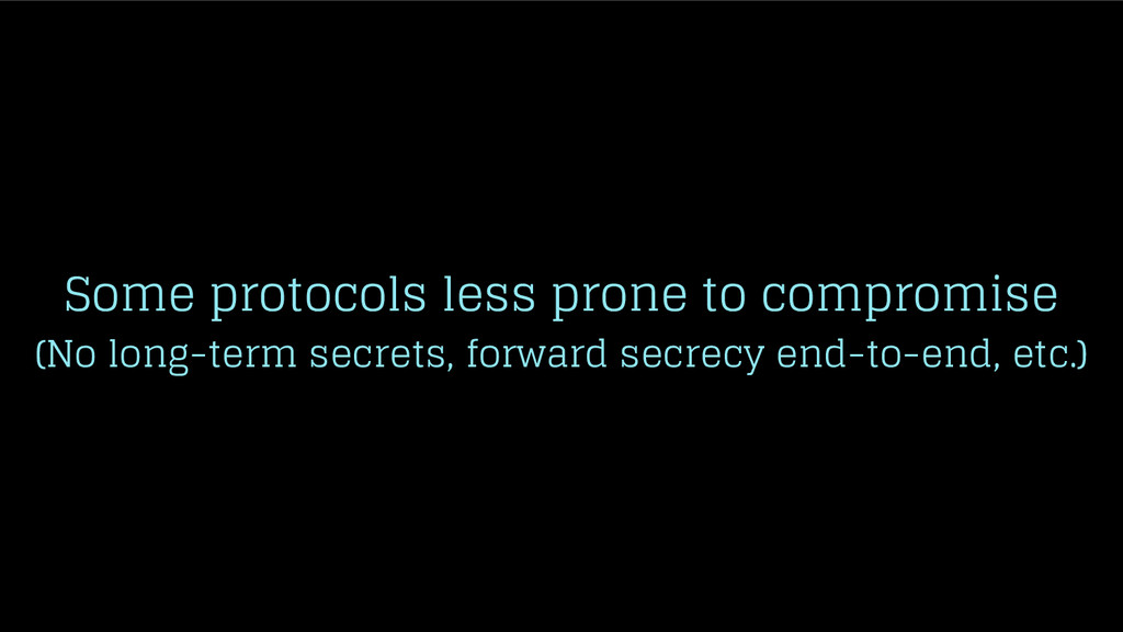 Some protocols less prone to compromise (No lon...