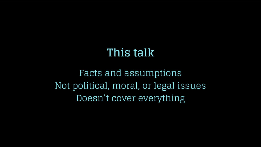 This talk Facts and assumptions Not political, ...