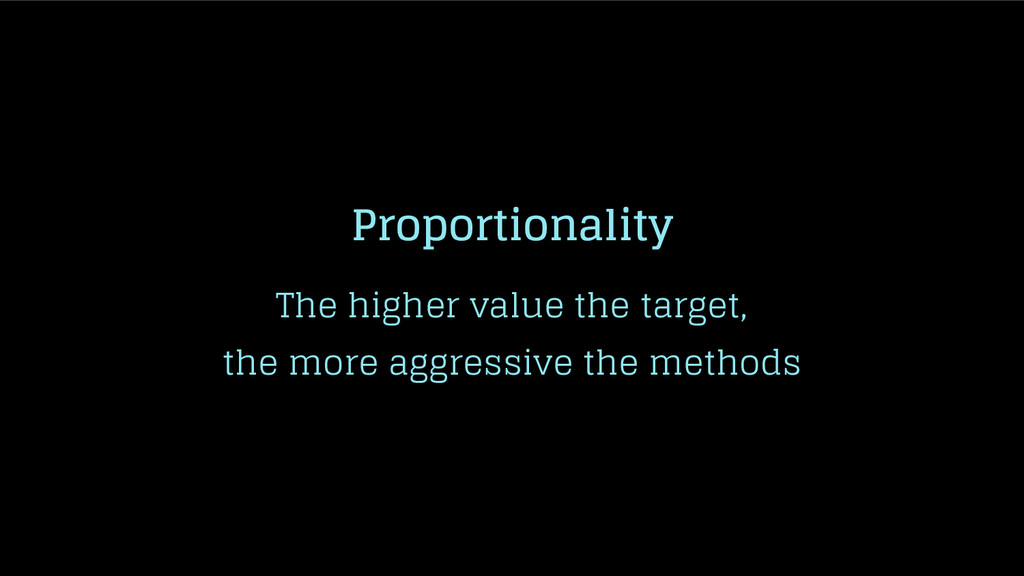 Proportionality The higher value the target, th...