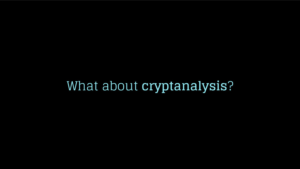 What about cryptanalysis?