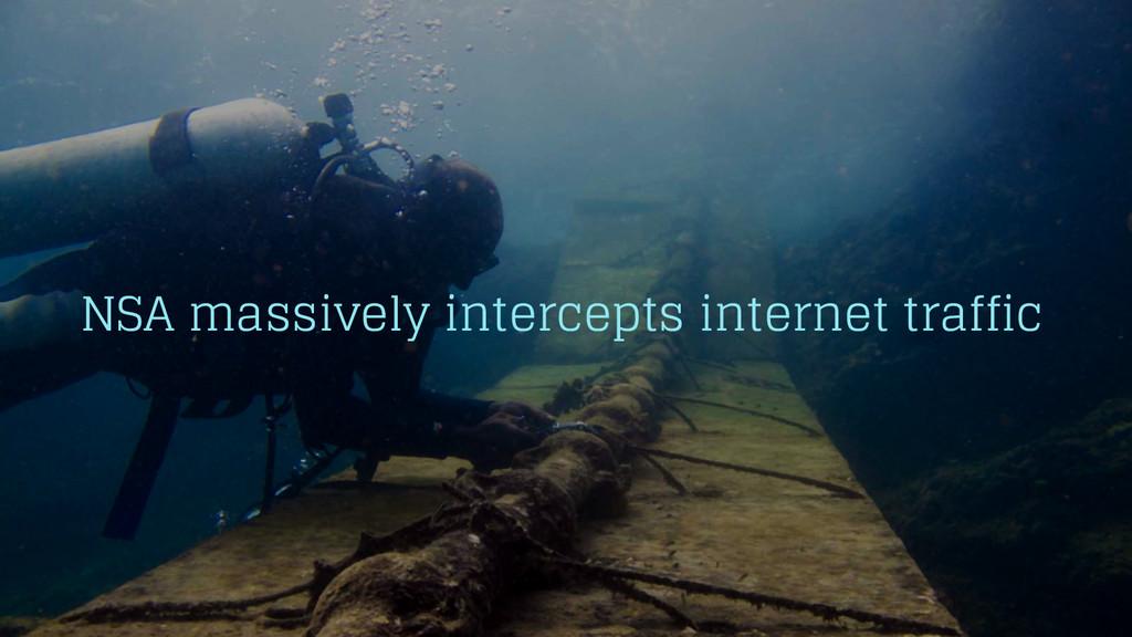 NSA massively intercepts internet traffic