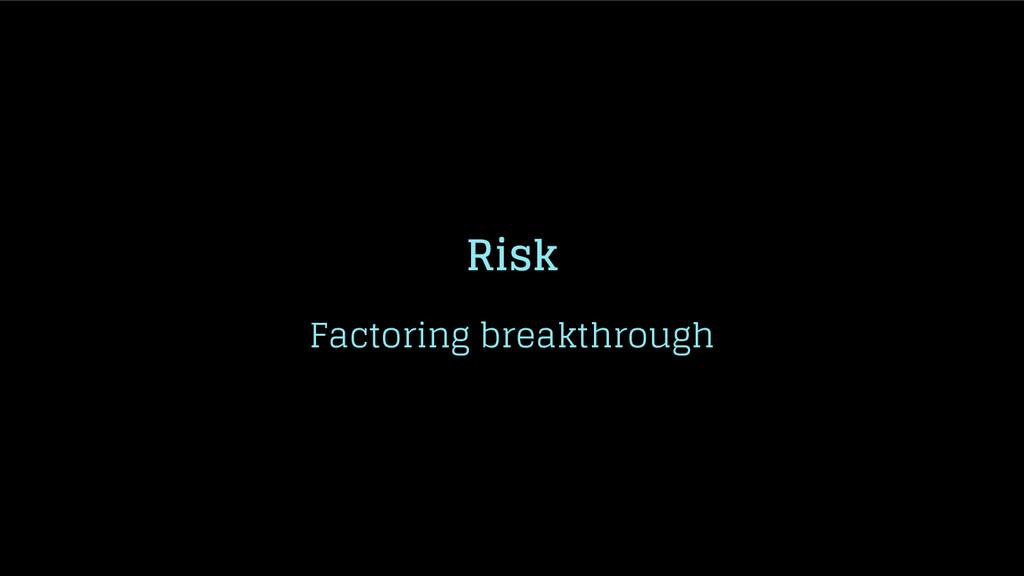 Risk Factoring breakthrough