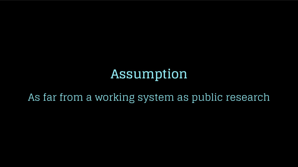 Assumption As far from a working system as publ...
