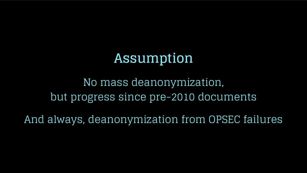 Assumption No mass deanonymization, but progres...