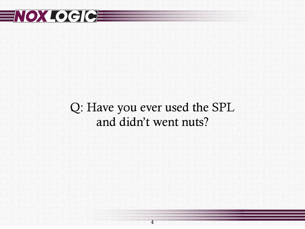 4 Q: Have you ever used the SPL and didn't went...