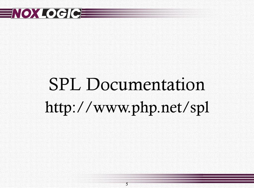 5 SPL Documentation http://www.php.net/spl