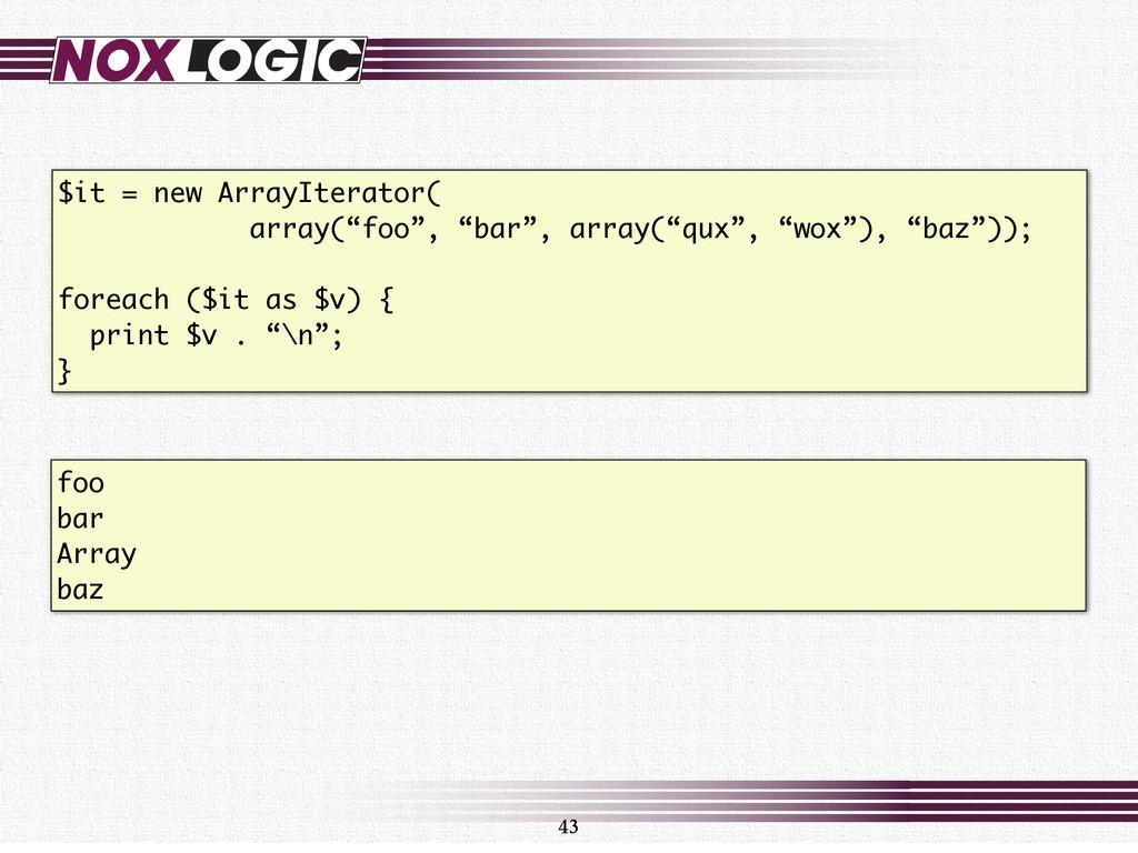 "43 $it = new ArrayIterator( array(""foo"", ""bar"",..."