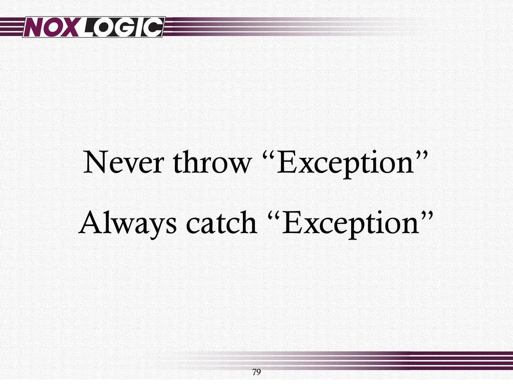 "79 Never throw ""Exception"" Always catch ""Except..."