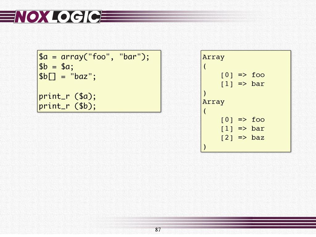 """87 $a = array(""""foo"""", """"bar""""); $b = $a; $b[] = """"b..."""