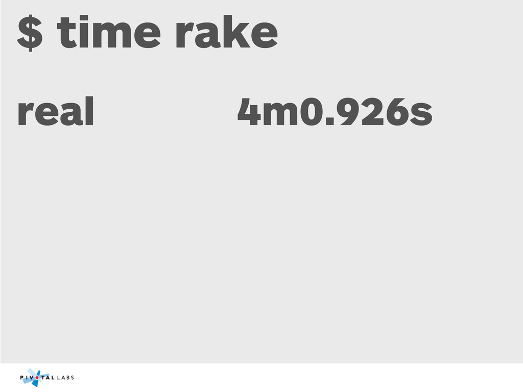 $ time rake real 4m0.926s