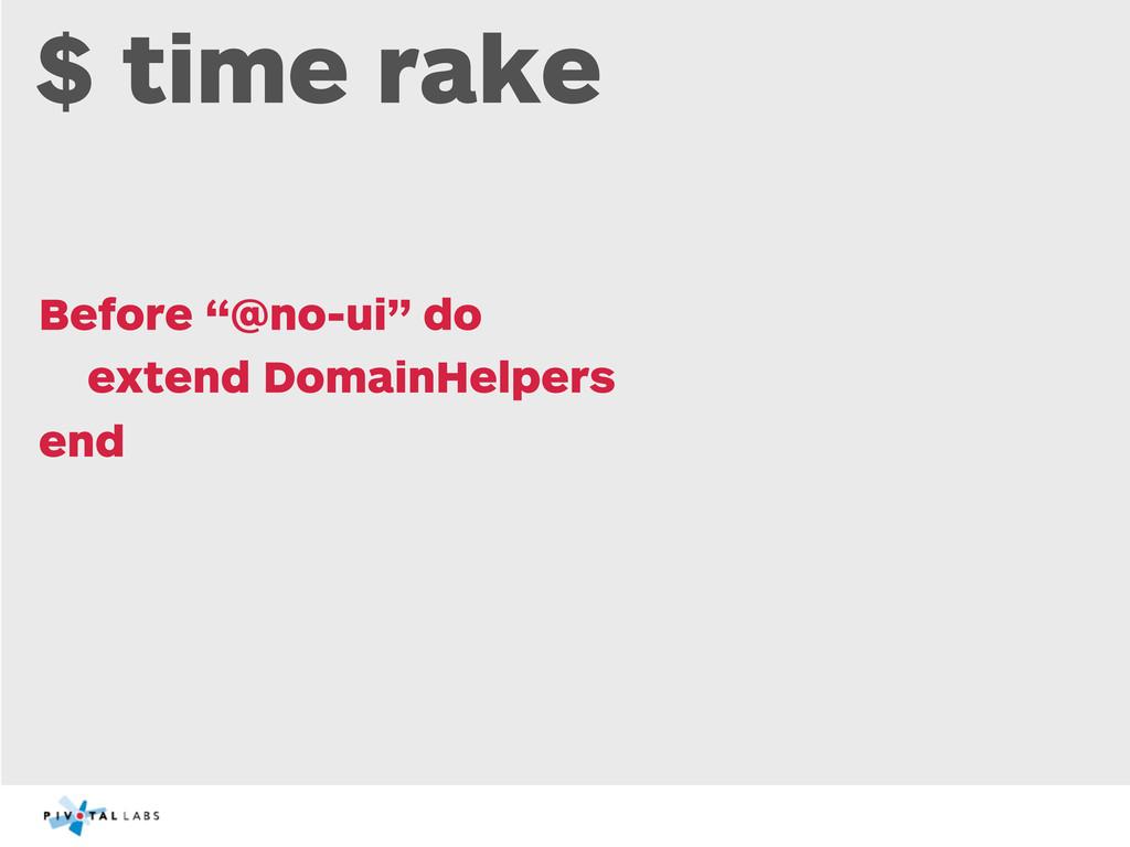 """$ time rake Before """"@no-ui"""" do extend DomainHel..."""