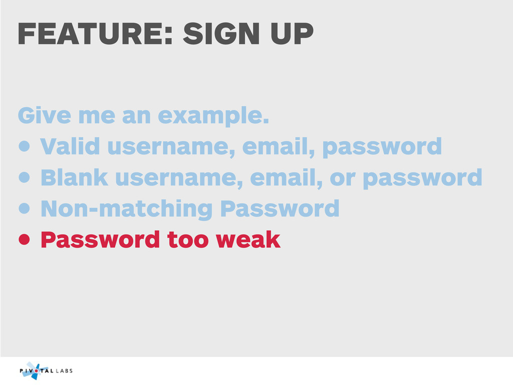 FEATURE: SIGN UP Give me an example. • Valid us...