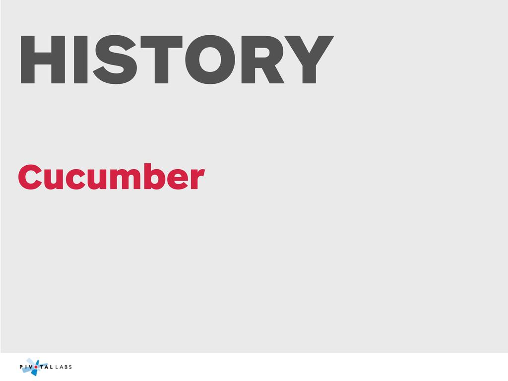 HISTORY Cucumber