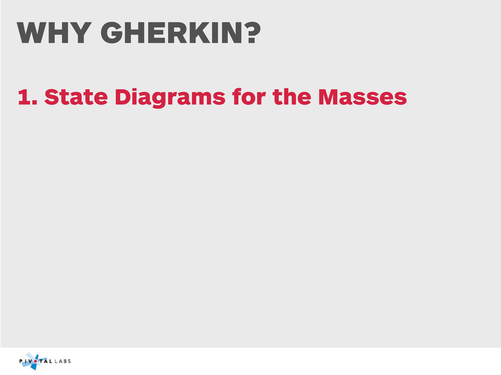 WHY GHERKIN? 1. State Diagrams for the Masses