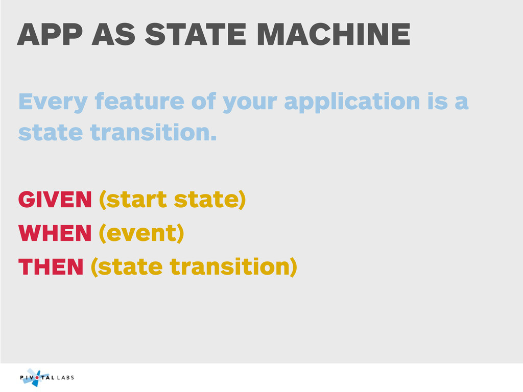APP AS STATE MACHINE Every feature of your appl...