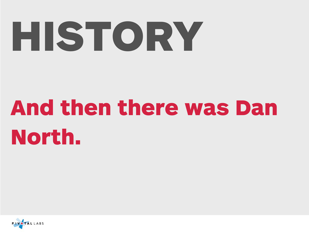 HISTORY And then there was Dan North.