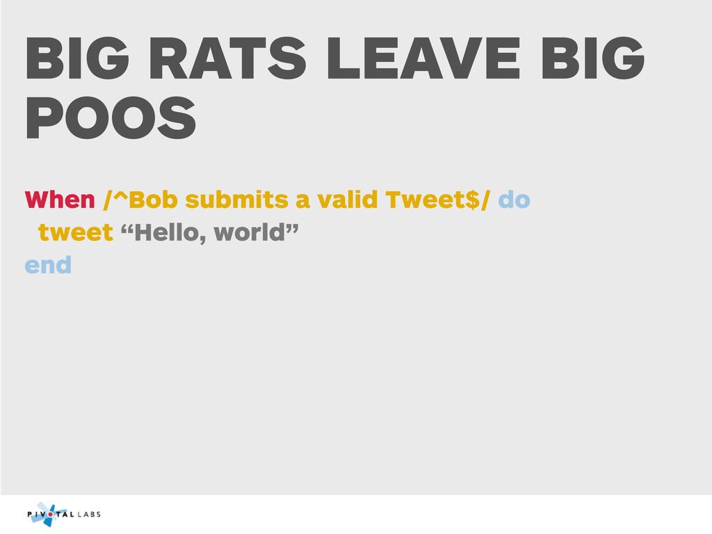 BIG RATS LEAVE BIG POOS When /^Bob submits a va...