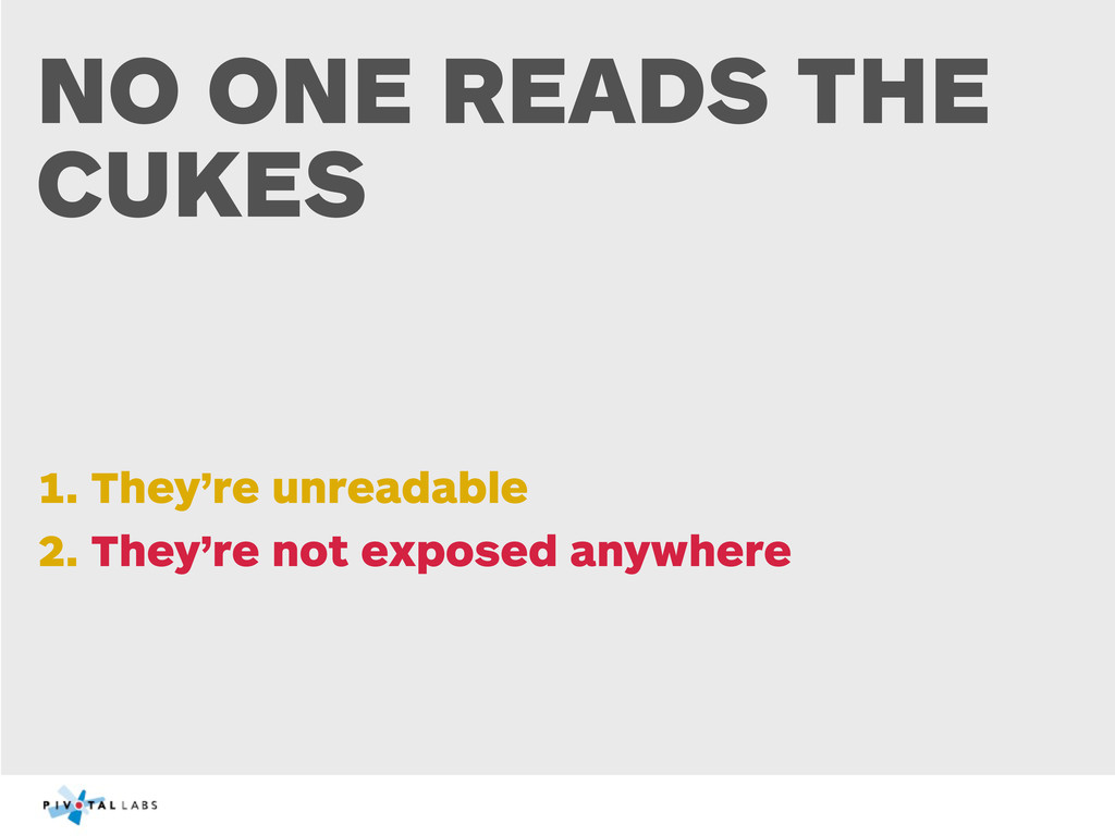 NO ONE READS THE CUKES 1. They're unreadable 2....