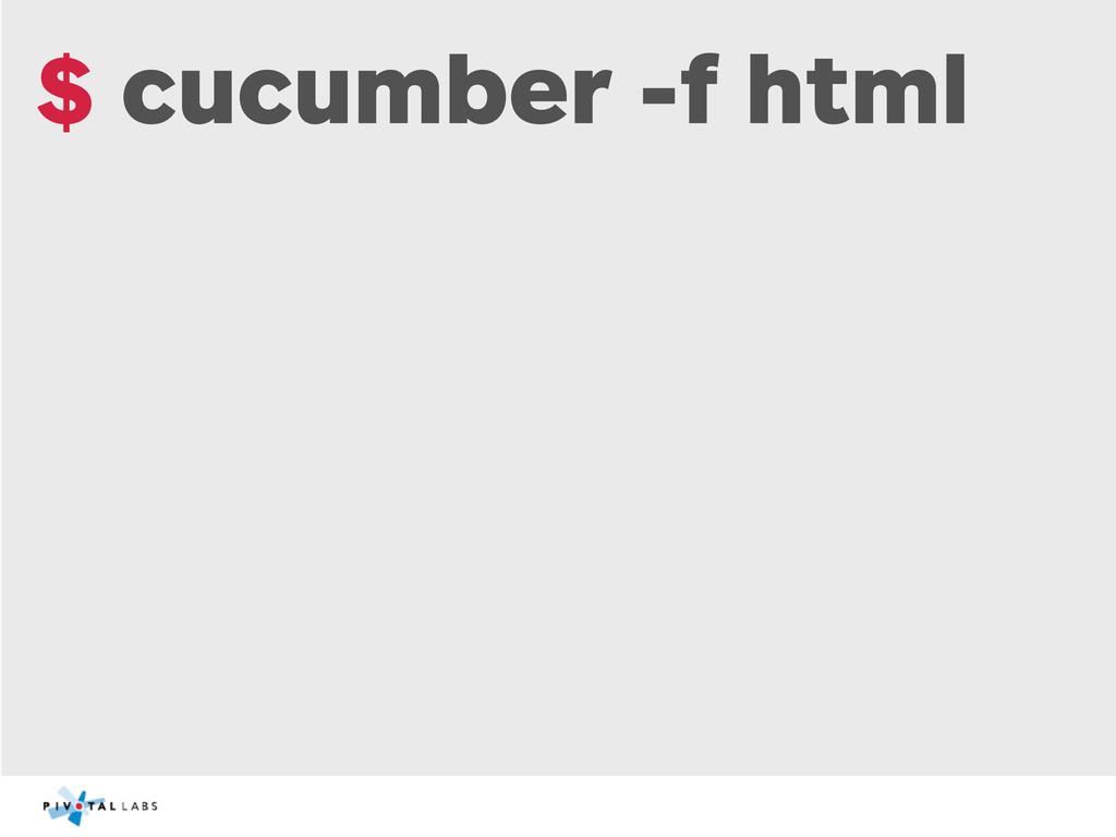 $ cucumber -f html