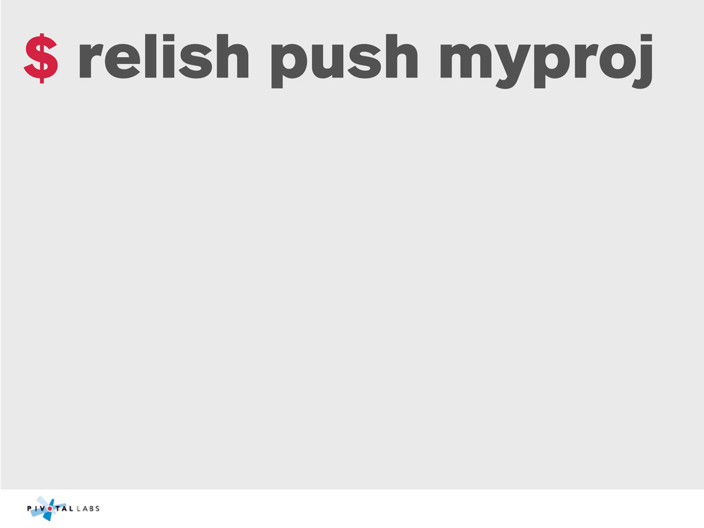 $ relish push myproj