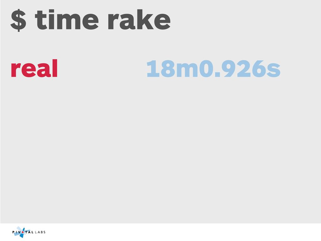 $ time rake real 18m0.926s