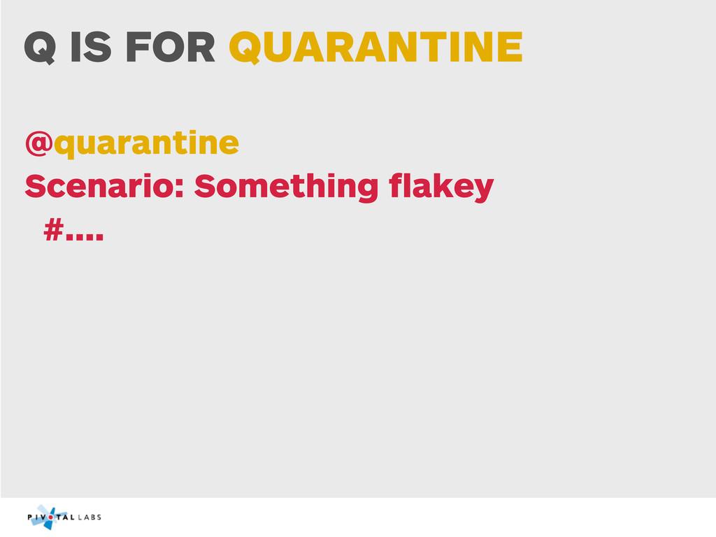 Q IS FOR QUARANTINE @quarantine Scenario: Somet...