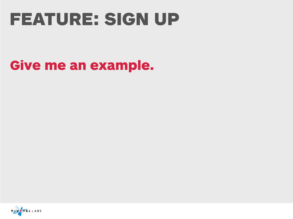 FEATURE: SIGN UP Give me an example.