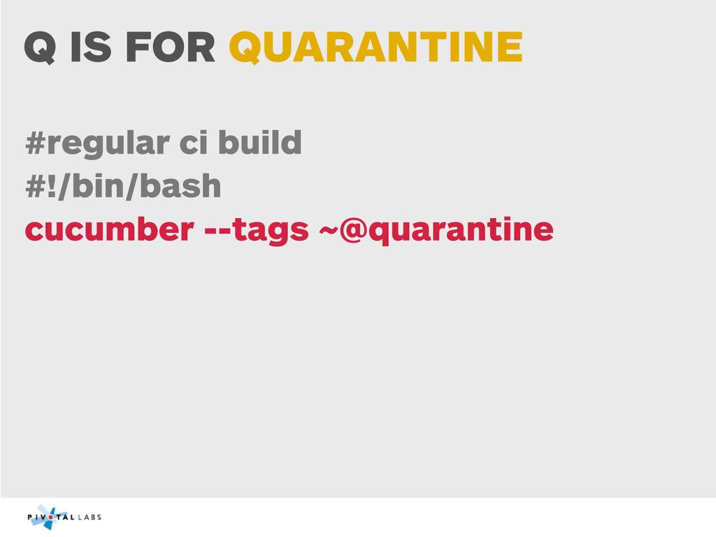 Q IS FOR QUARANTINE #regular ci build #!/bin/ba...