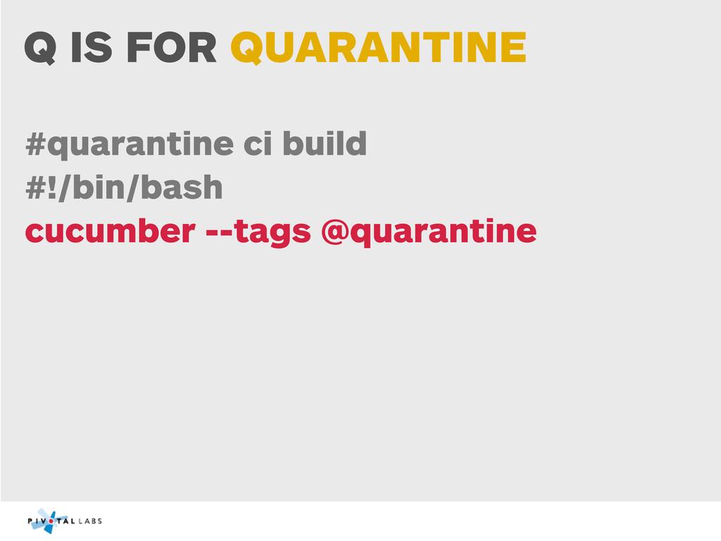 Q IS FOR QUARANTINE #quarantine ci build #!/bin...