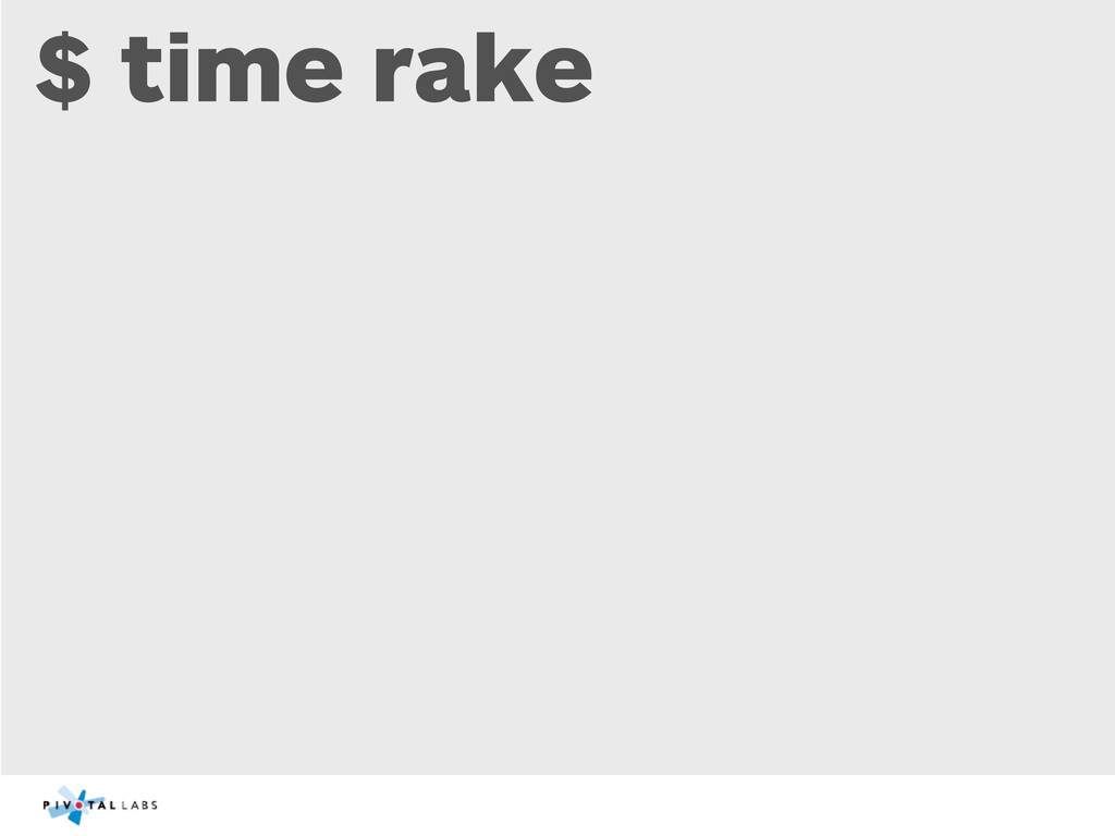 $ time rake