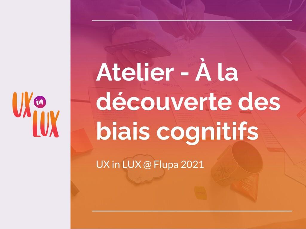 Atelier - À la découverte des biais cognitifs U...