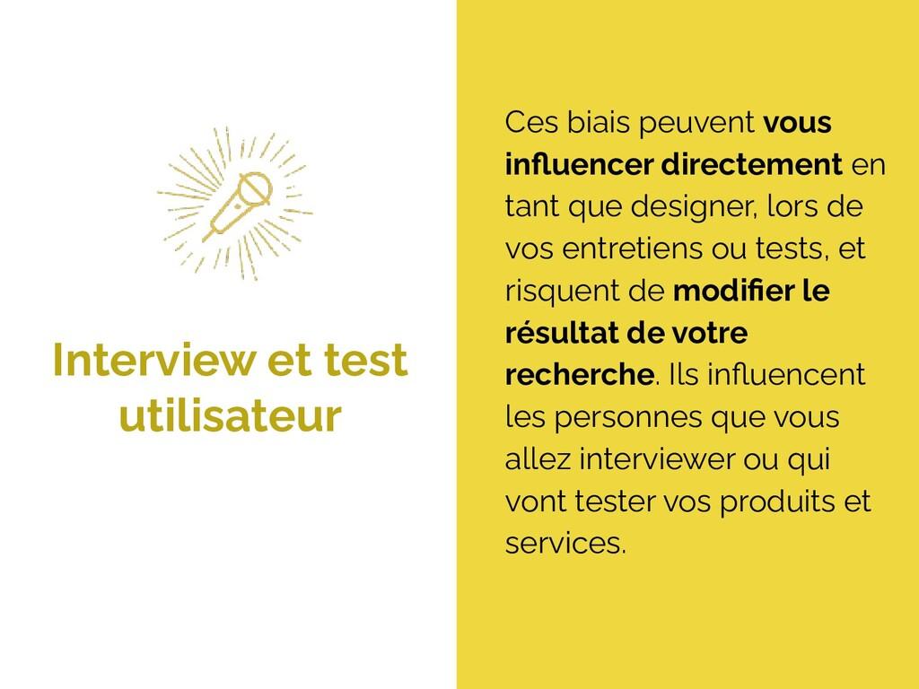 Interview et test utilisateur Ces biais peuvent...