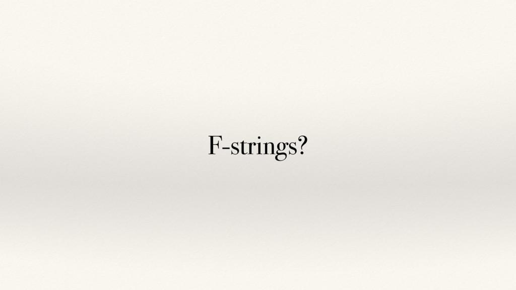 F-strings?