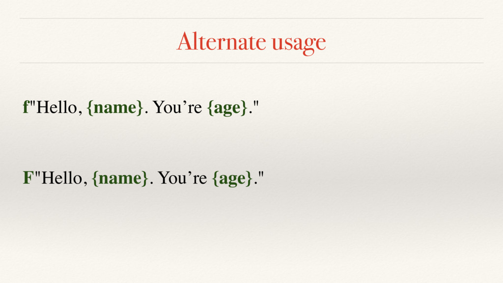 "Alternate usage F""Hello, {name}. You're {age}.""..."