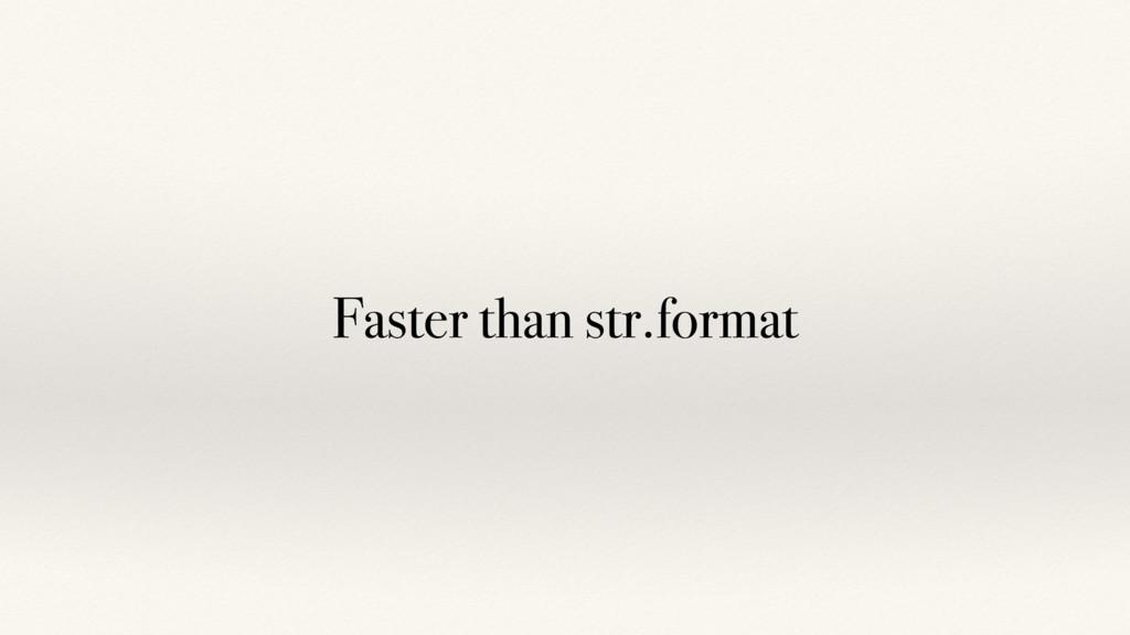 Faster than str.format