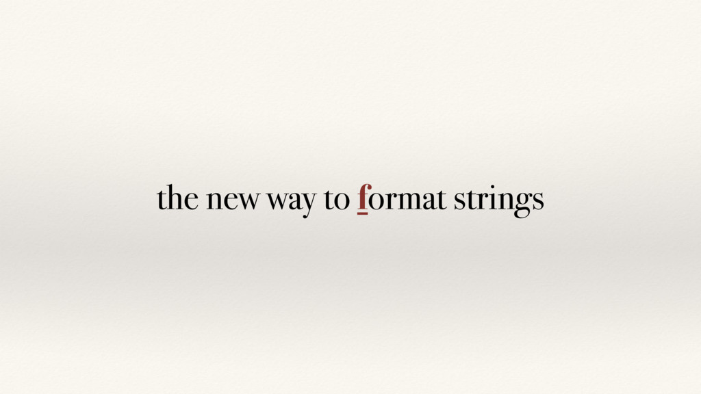 the new way to format strings