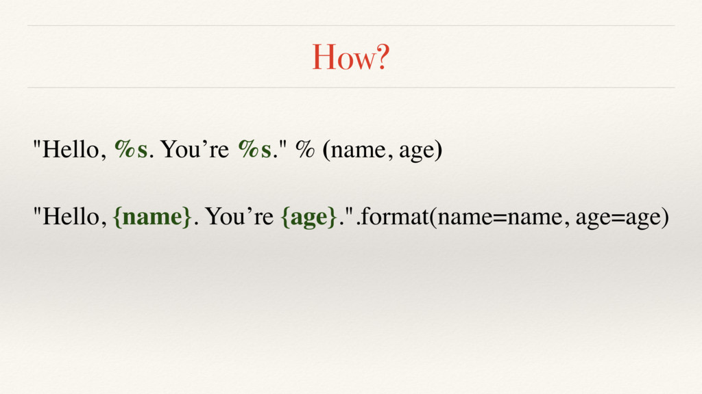 "How? ""Hello, {name}. You're {age}."".format(name..."