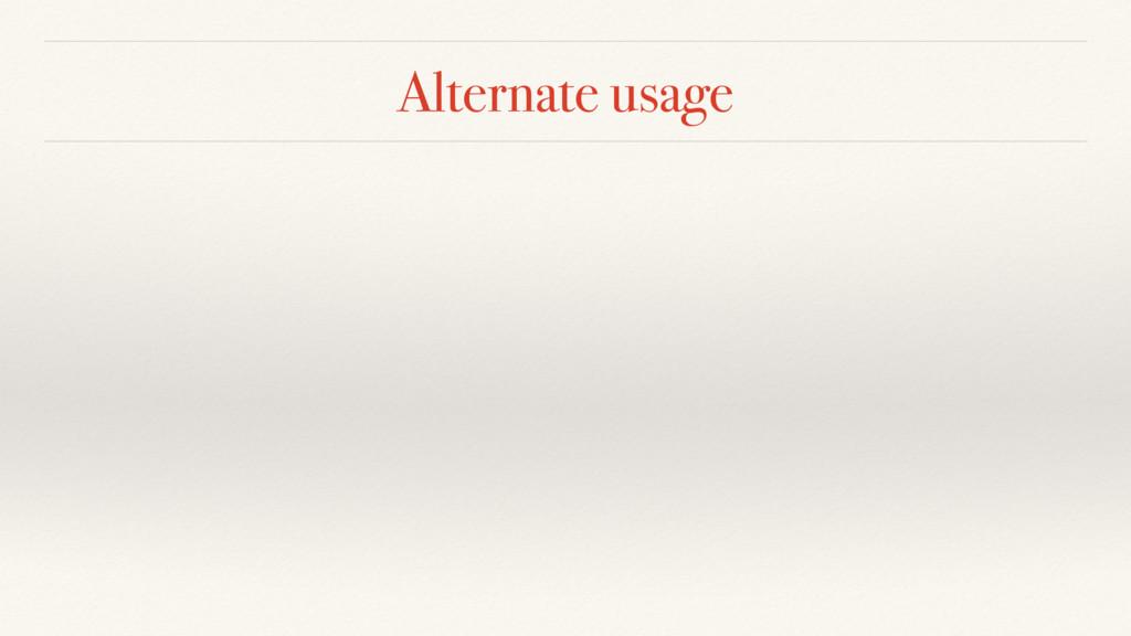 Alternate usage