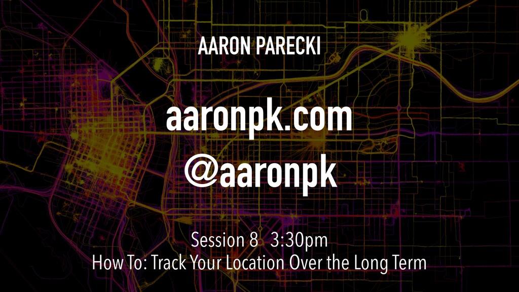 AARON PARECKI aaronpk.com @aaronpk Session 8 3:...
