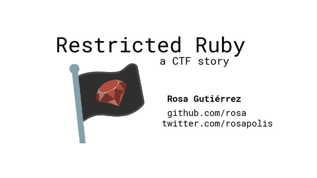 Restricted Ruby a CTF story Rosa Gutiérrez gith...