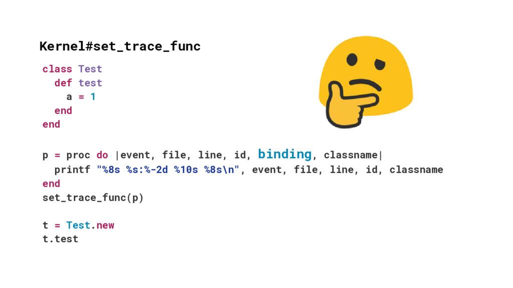 Kernel#set_trace_func class Test def test a = 1...