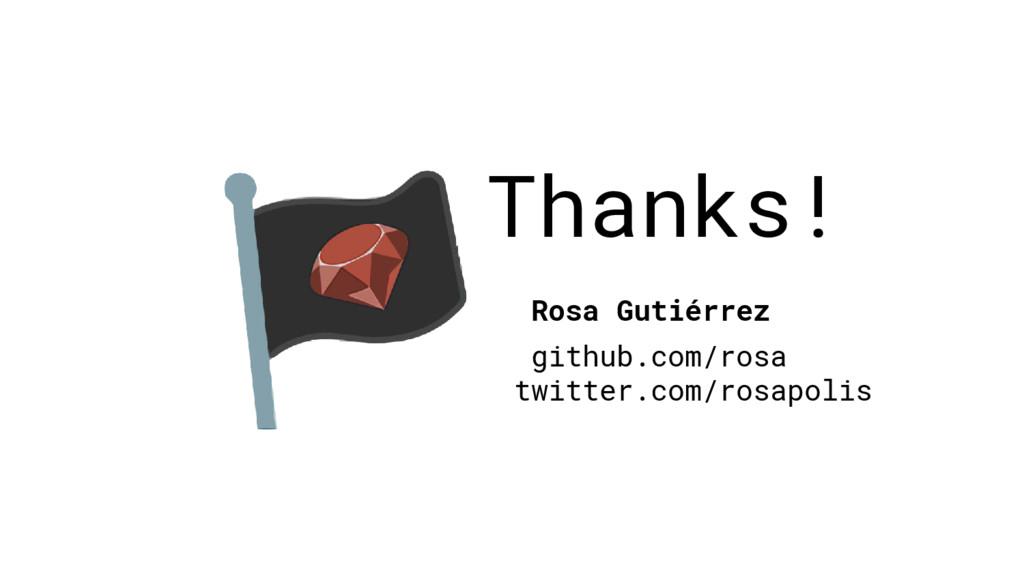Thanks! Rosa Gutiérrez github.com/rosa twitter....